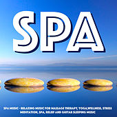 Spa Music - Relaxing Music for Massage Therapy, Yoga, Meditation, Spa, Wellness, Stress Relief and Guitar Sleeping Music by S.P.A