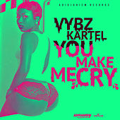 Play & Download You Make Me Cry by VYBZ Kartel | Napster