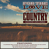 For The Love of Country - Country Love Songs by Various Artists