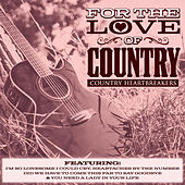 Play & Download For The Love of Country - Country Heartbreakers by Various Artists | Napster