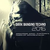 Play & Download Dark Banging Techno (2016) by Various Artists | Napster