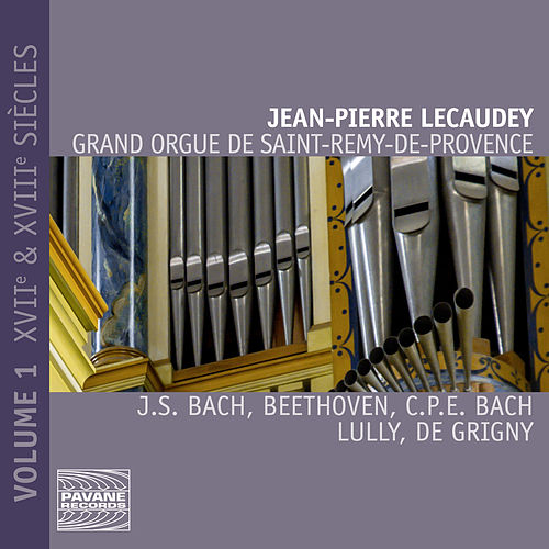 Play & Download Grand orgue de Saint-Rémy-de-Provence, Vol. 1 (XVIIe & XVIIIe siècles) by Jean-Pierre Lecaudey | Napster