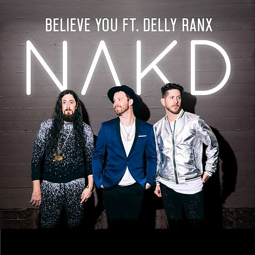 Play & Download Believe You (feat. Delly Ranx) by Nakd | Napster