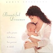 Beautiful Dreamer: Solo Piano Lullabies for the Parent & Child by Robin Spielberg