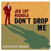 Play & Download Don't Drop Me (Opolopo Remix) by Jeb Loy Nichols | Napster