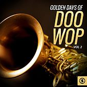 Golden Days of Doo Wop, Vol. 2 by Various Artists