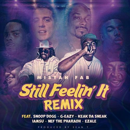 Still Feelin' It (Remix) [feat. Snoop Dogg, G-Eazy, Keak Da Sneak, Iamsu!, Nef The Pharaoh & Ezale] by Mistah F.A.B.