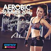 Aerobic Summer 2016 Workout Compilation (60 Minutes Non-Stop Mixed Compilation for Fitness & Workout 135 BPM / 32 Count) von Various Artists