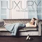 Luxury, No. 3 (The House Series) by Various Artists