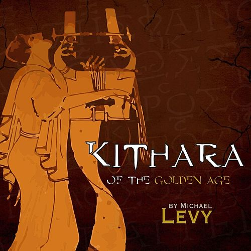 Play & Download Kithara of the Golden Age by Michael Levy | Napster
