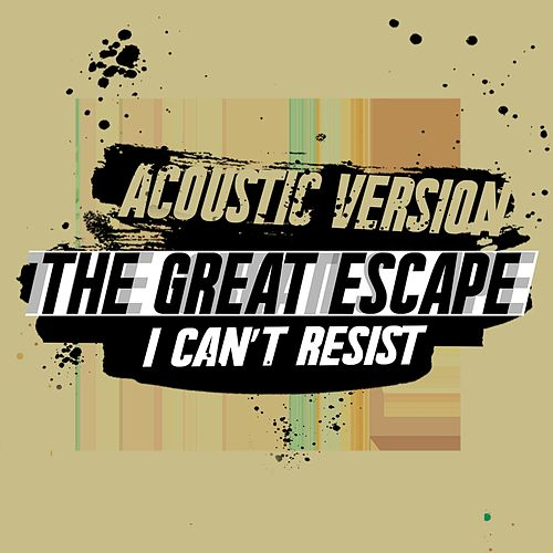 I Can't Resist (Acoustic Version) by Great Escape