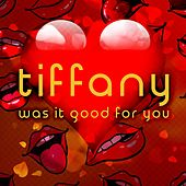 Play & Download Was It Good for You by Tiffany | Napster