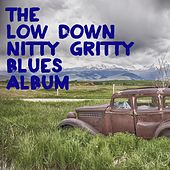 Play & Download The Low Down Nitty Gritty Blues Album by Various Artists | Napster
