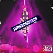 Play & Download Future Dark Club, Vol. 1 by Various Artists | Napster
