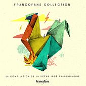Francofans collection (La compilation de la scène indé francophone) by Various Artists