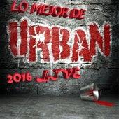 Play & Download Lo Mejor de Lo Urbano 2016 (En Vivo) by Various Artists | Napster