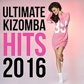 Ultimate Kizomba Hits 2016 by Various Artists