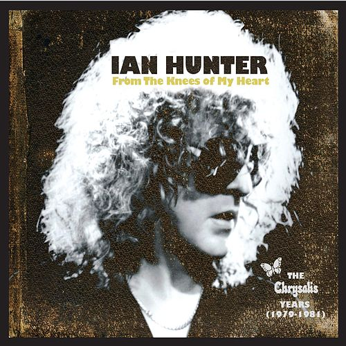 Play & Download From the Knees of My Heart: The Chrysalis Years (1979-1981) by Ian Hunter | Napster