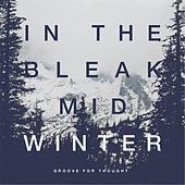 Play & Download In the Bleak Midwinter by Groove For Thought | Napster