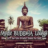Play & Download Mystic Buddha Lounge (Ethno Chill Bar Cafe Oriental Sounds For Good Karma) by Various Artists | Napster