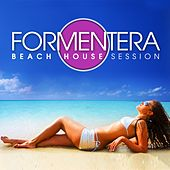 Formentera Beach House Session (Sunkissed Deep Grooves Set) by Various Artists
