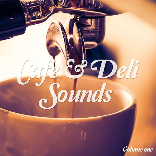 Café & Deli Sounds, Vol. 1 (Jazzy & Delicate Coffee Grooves) by Various Artists