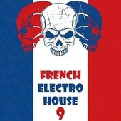 Play & Download French Electro House, Vol. 9 by Various Artists | Napster