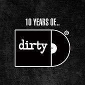 Play & Download 10 Years of Dirty by Various Artists | Napster