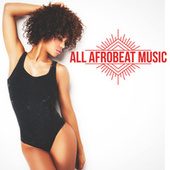 Play & Download All Afrobeat Music (Afro Beat, Afro Trap, Coupé-décalé, Kuduro, Afro Deep) by Various Artists | Napster