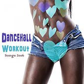 Dancehall Workout Songs 2016 by Various Artists