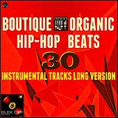 Boutique Organic Hip Hop Beats (30 Instrumental Tracks Long Version) by Various Artists