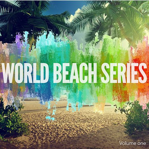 World Beach Series, Vol. 1 (Finest Beach House Tunes) by Various Artists