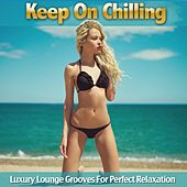 Play & Download Keep On Chilling (Luxury Lounge Grooves For Perfect Relaxation) by Various Artists | Napster