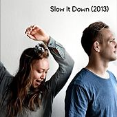 Play & Download Slow It Down (2013 Version) by Schmidt | Napster