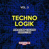 Techno Logik, Vol. 3 (Amazing Techno Selection) by Various Artists