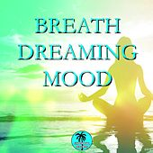 Play & Download Breath Dreaming Mood by Various Artists | Napster