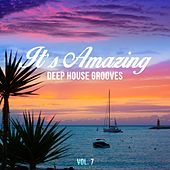 It's Amazing - Deep House Grooves, Vol. 7 by Various Artists