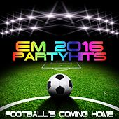 Play & Download EM 2016 Party Hits (Football's coming home) by Various Artists | Napster