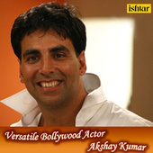 Versatile Bollywood Actor - Akshay Kumar by Various Artists