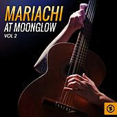Mariachi At Moonglow, Vol. 2 by Various Artists