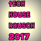Play & Download Tech House Rausch 2017 by Various Artists | Napster