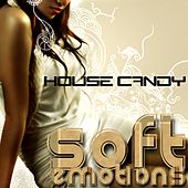 House Candy: Soft Emotion by Various Artists