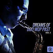 Play & Download Dreams of Doo Wop Past, Vol. 3 by Various Artists | Napster