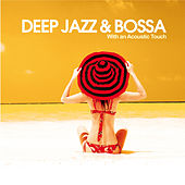 Play & Download Deep, Jazz & Bossa (With an Acoustic Touch) by Various Artists | Napster