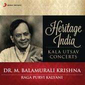 Heritage India (Kala Utsav Concerts) [Raga Purvi Kalyani] by Dr. M. Balamuralikrishna