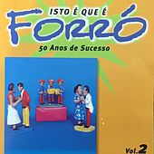 Play & Download Isto É Que É Forró, Vol. 2 (50 Anos de Forró) by Various Artists | Napster