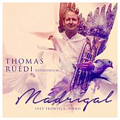 Play & Download Madrigal (Euphonium and Piano) by Thomas Rüedi | Napster