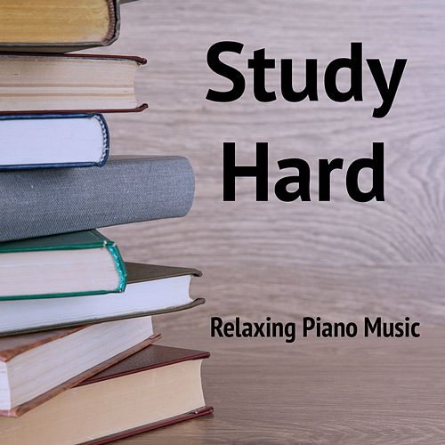 Play & Download Study Hard Relaxing Piano Music by Study Music | Napster
