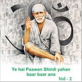 Ye Hai Paawan Shirdi Yahan Baar Baar Ana, Vol. 2 by Various Artists