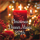 Christmas Dinner Music 2016 – Ultimate Instrumental Music, Christmas Atmosphere, Music for Family Dinner by Christmas Carols